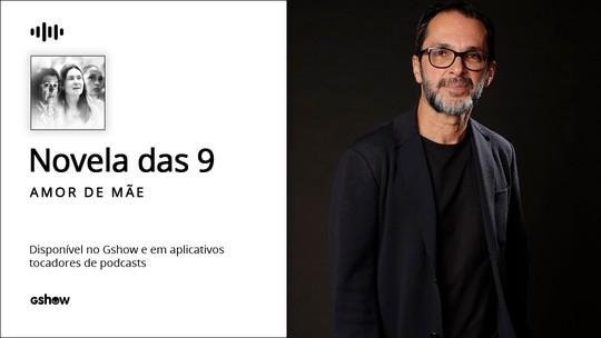 Diretor José Luiz Villamarim comenta primeira semana de 'Amor de Mãe'