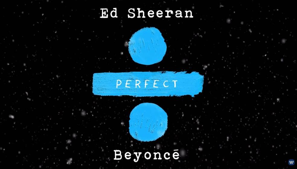 Reprodução do vídeo com o áudio da nova versão de 'Perfect', de Ed Sheeran, que tem participação com Beyoncé (Foto: Divulgação)