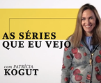 'As séries que eu vejo', com Patrícia Kogut | O Globo