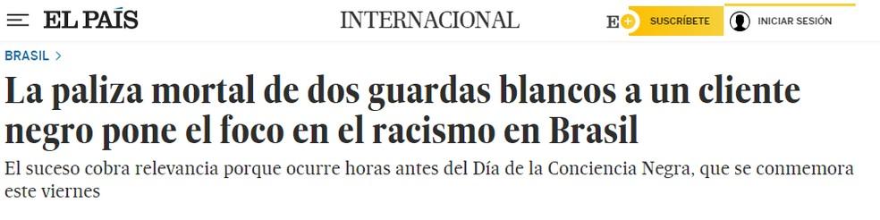 'O espancamento mortal de dois guardas brancos a um cliente negro põe em foco o racismo no Brasil', diz reportagem do jornal 'El País' — Foto: 'El País'/Reprodução