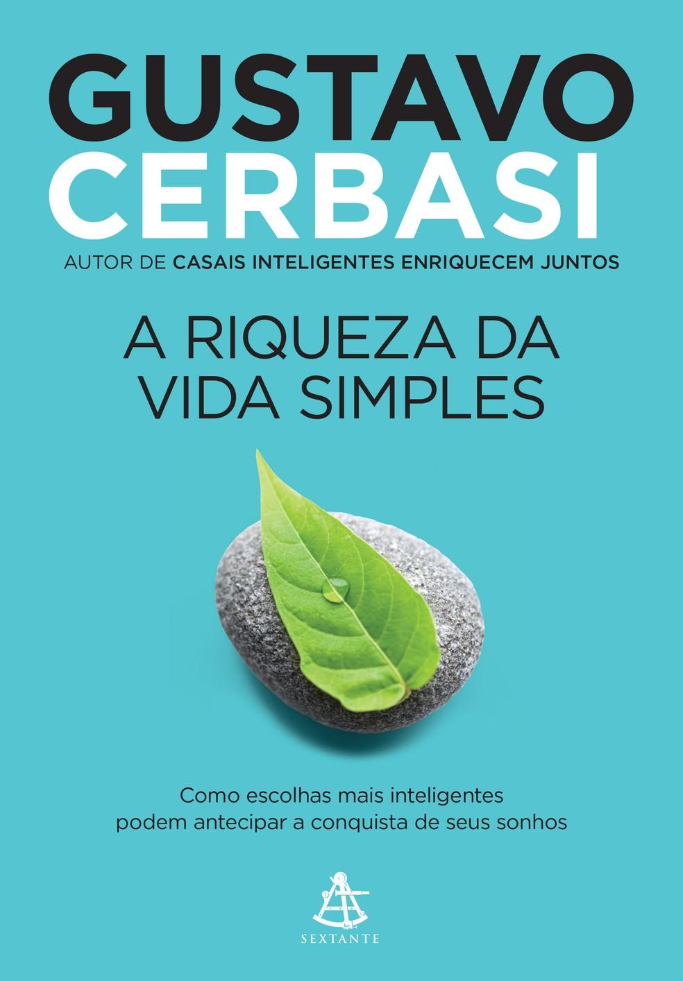 """""""A Riqueza da Vida Simples"""", novo livro do consultor financeiro Gustavo Cerbasi — Foto: Divulgação"""