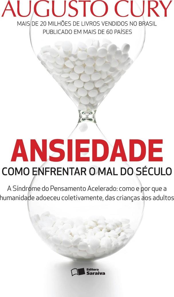 """""""Ansiedade: como enfrentar o mal do século"""", de Augusto Cury (Foto: Divulgação)"""