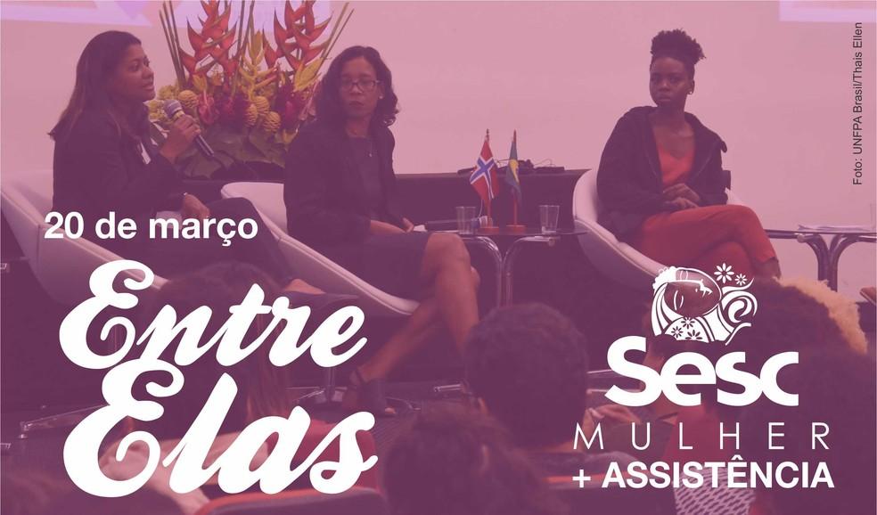 """No dia 20 de março acontece o """"Entre Elas"""" em Porto Velho  — Foto: Sesc / Divulgação"""