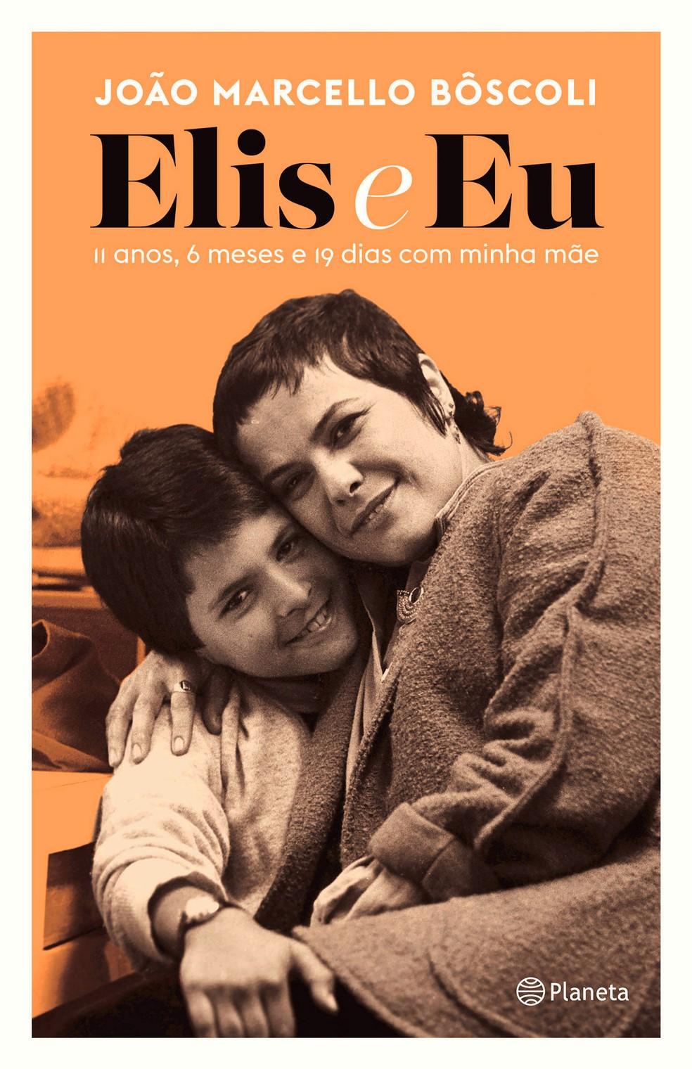 Capa do livro 'Elis e eu – 11 anos, 6 meses e 19 dias com minha mãe', de João Marcello Bôscoli — Foto: Silvio Correia