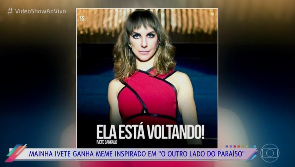 Retorno de Ivete Sangalo vira meme inspirado em 'O Outro Lado do Paraíso' (Foto: TV Globo)