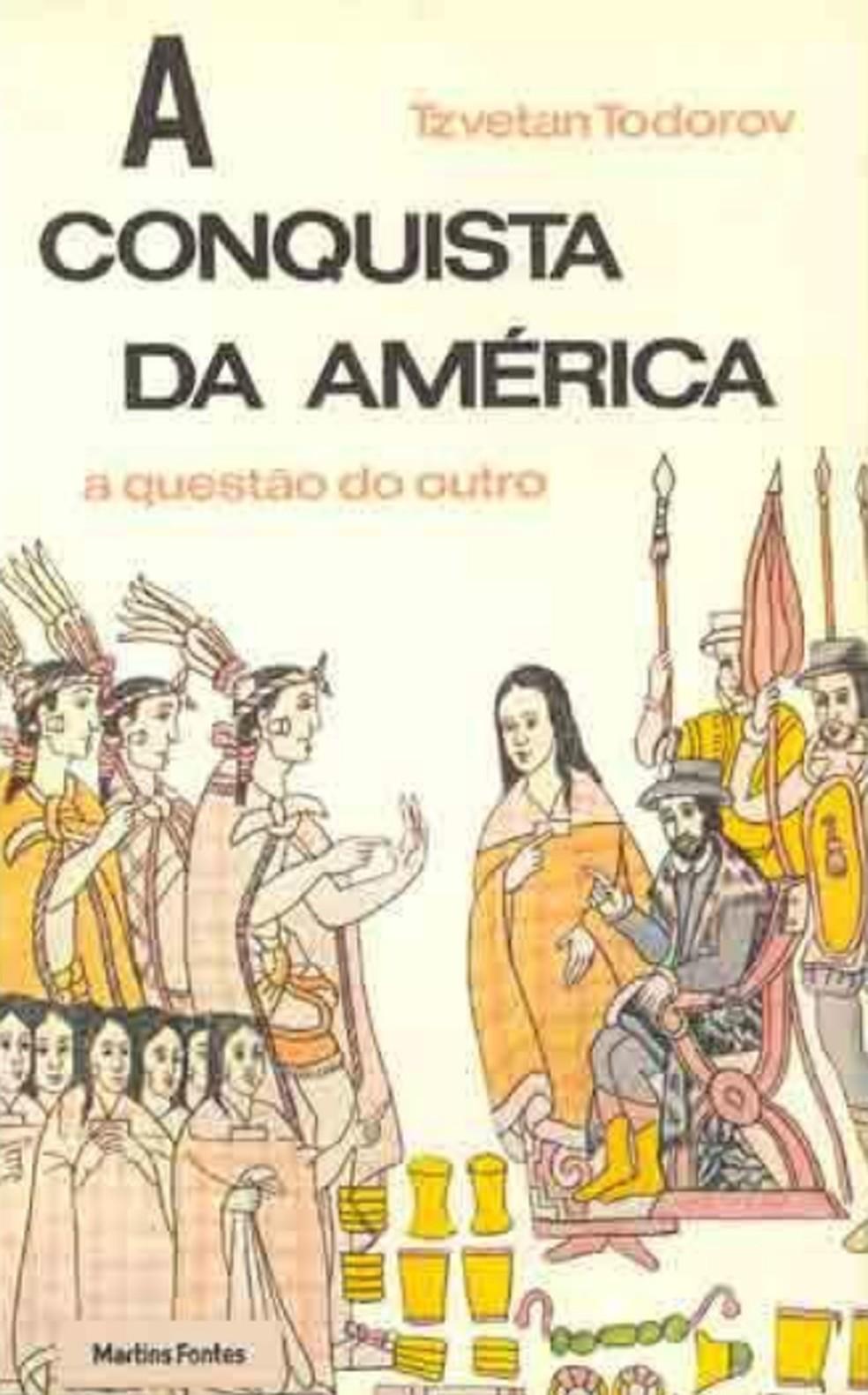 'A conquista da América - a questão do outro', obra do filósofo russo Tzvetan Todorov — Foto: Reprodução