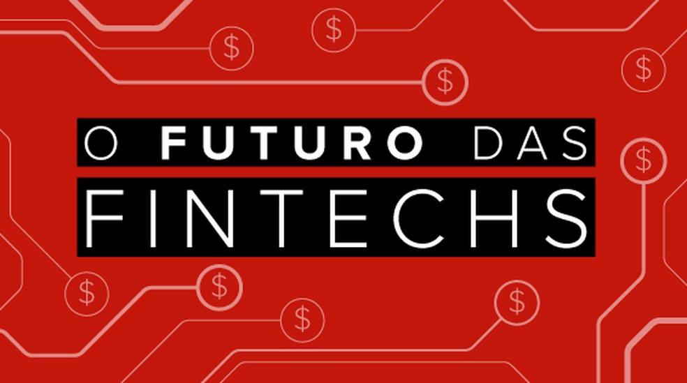 O Futuro das Fintechs — Foto: Arte/G1