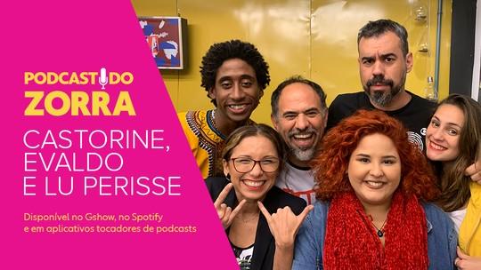 Podcast do Zorra #37 – Castorine, Evaldo Macarrão e Lu Perisse: os jovens do Zorra