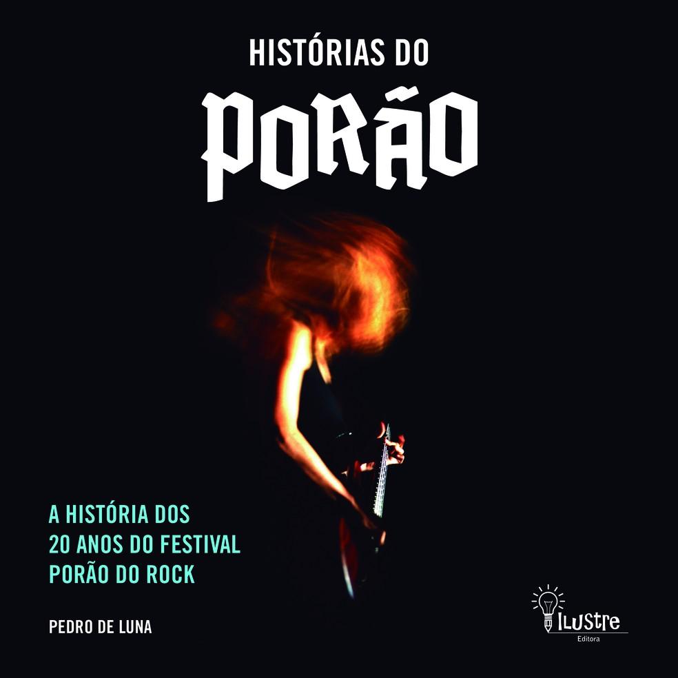 Capa do livro 'Histórias do Porão - A história dos 20 anos do festival Porão do Rock' — Foto: Divulgação