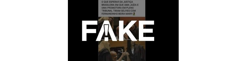 É #FAKE que Fernandinho Beira-Mar tirou fotos com promotora e juíza durante julgamento