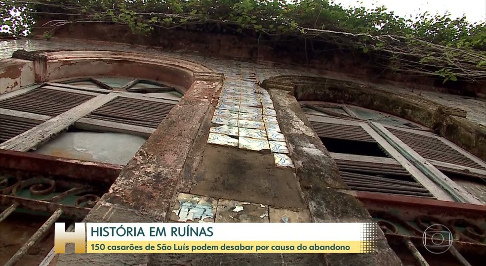 Cerca de 150 casarões correm o risco de desabar em São Luís — Foto: Reprodução/TV Globo