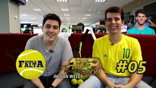 Assista o Dupla Falta #5 com os destaques de Indian Wells