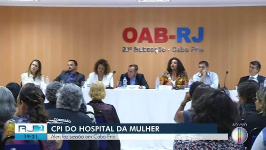 CPI da Alerj sobre o Hospital da Mulher ouve população de Cabo Frio, no RJ