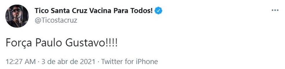"""""""Força, Paulo Gustavo!!!"""", diz Tico Santa Cruz — Foto: Twitter/Reprodução"""