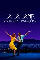 La La Land - Cantando Estações
