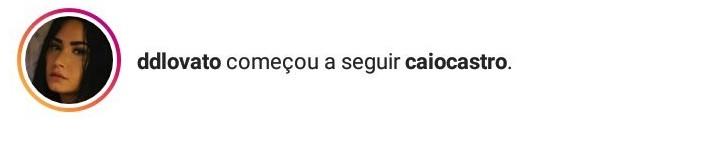Demi Lovato seguiu Caio Castro no Instagram (Foto: Reprodução )