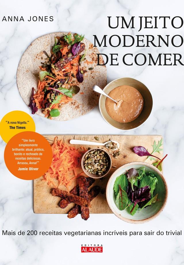 """Capa do livro """"Um Jeito Moderno de Comer"""", de Anna Jones (Foto: Divulgação)"""