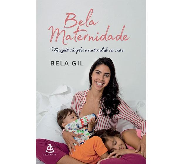 Bela Maternidade – Meu jeito simples e natural de ser mãe, Bela Gil, Editora Sextante, R$ 39,90. (Foto: Reprodução)