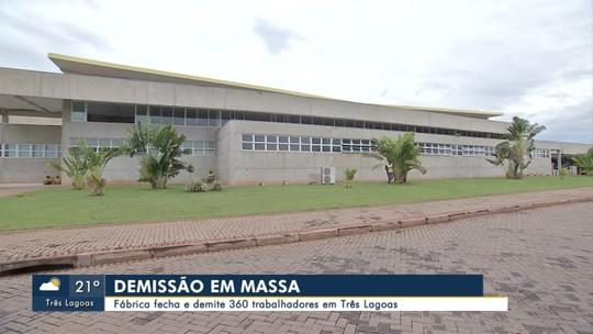Fábrica fecha e demite 360 trabalhadores em Três Lagoas