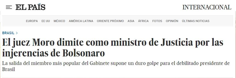 'El País' (Espanha): Juiz Moro se demite como ministro da Justiça por ingerências de Bolsonaro — Foto: Reprodução/El País