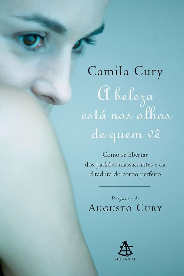 """""""A Beleza Está nos Olhos de Quem Vê"""", de Camila Cury (Foto: Divulgação)"""