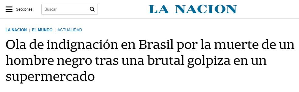 'Onda de indignação no Brasil pela morte de um homem negro após um espancamento brutal em um supermercado', diz título de reportagem do jornal 'La Nación' — Foto: 'La Nación'/Reprodução