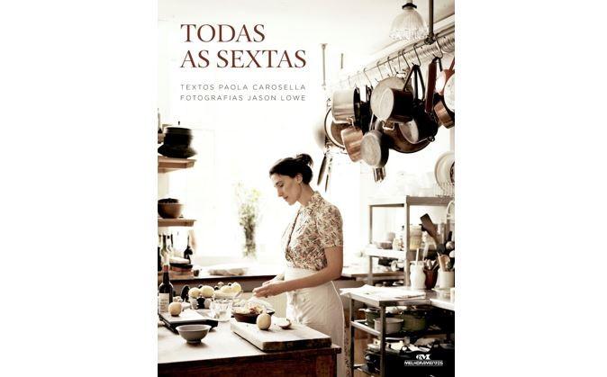 Todas as sextas, de Paola Carosella | Em seu livro de estreia, Paola Carosella combina um relato autobiográfico com mais de 90 receitas do seu restaurante Arturito, em São Paulo | Da Melhoramentos, R$146 (Foto: Divulgação)