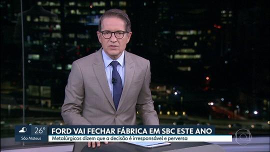 Prefeito de São Bernardo do Campo diz que fechamento da Ford atinge 4,8 mil famílias: 'Covardia'