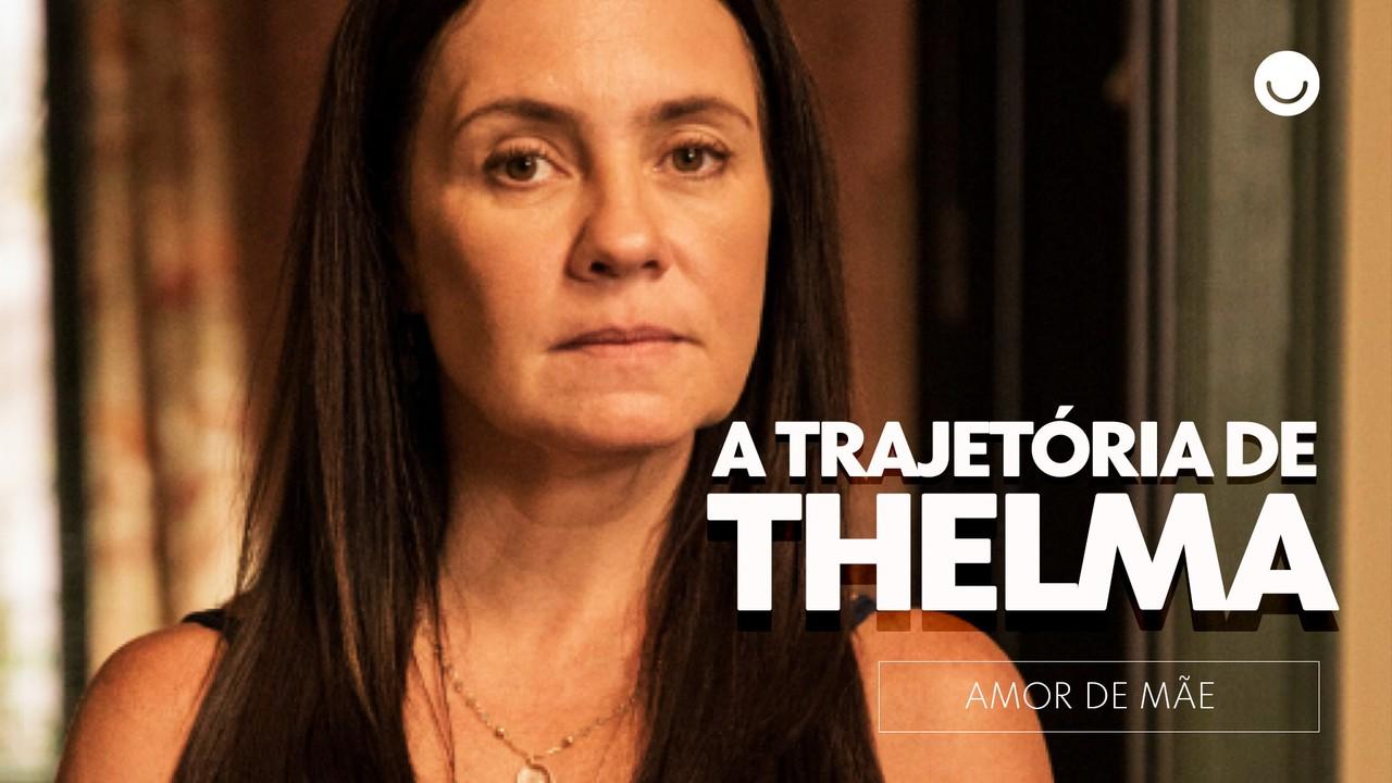 Reveja a trajetória de Thelma em 'Amor de Mãe'