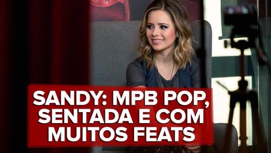 Sandy diz que enfrentou 'pressãozinha disfarçada' para largar MPB e botar 'body da Beyoncé': 'Poderia fazer mais sucesso'