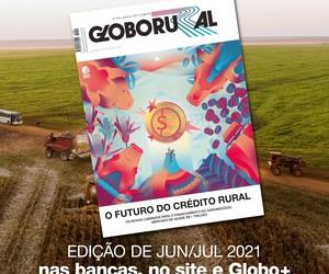 Futuro do crédito rural é destaque na edição de junho e julho da Revista Globo Rural