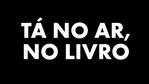 Tá No Ar, No Livro