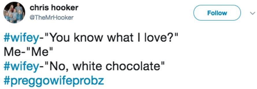 """Esposa: Sabe o que eu amo? Eu: Eu. Esposa: """"Não, chocolate branco"""" #problemasdeesposagrávida (Foto: Reprodução Twitter)"""