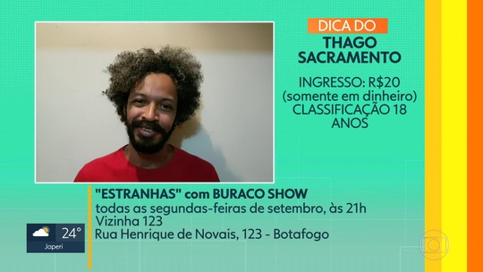 Dicas de casa: 'Estranhas' com o Buraco Show,  'Samba Mulata'  e a feira           'O Mercado'