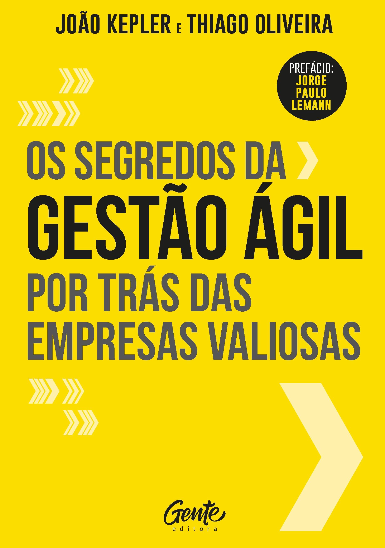 Capa do livro Os Segredos da Gestão Ágil Por Trás das Empresas Valiosas  (Foto: Divulgação)